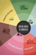 Eating Right in America: The Cultural Politics of Food & Health (Hardcover)