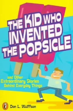 The Kid Who Invented the Popsicle: And Other Surprising Stories About Inventions (Paperback)