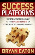 Success Platforms: The Breakthrough Guide to the Success Secrets of Corporations and Millionaires (Paperback)