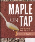 Maple On Tap: Making Your Own Maple Syrup (Paperback)