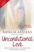 Unconditional Love: My Father Killed My Mother... This Is the True Story of How I Learned to Forgive Him (Paperback)