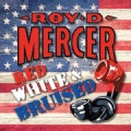 Roy D. Mercer - Red, White And Bruised