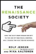 The Renaissance Society: How the Shift from Dream Society to the Age of Individual Control Will Change the Way Yo... (Hardcover)