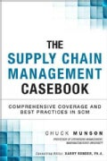 The Supply Chain Management Casebook: Comprehensive Coverage and Best Practices in SCM (Hardcover)