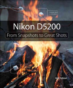 Nikon D5200: From Snapshots to Great Shots (Paperback)
