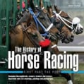The History of Horse Racing: First Past the Post - Champion thoroughbreds, owners, trainers and jockeys, illustra... (Hardcover)