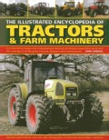 The Illustrated Encyclopedia of Tractors & Farm Machinery: An Informative History and Comprehensive Directory of ... (Hardcover)