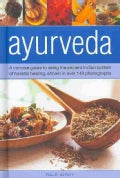 Ayurveda: A Concise Guide to Using the Ancient Indian System of Holistic Healing, Shown in over 140 Photographs (Hardcover)