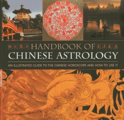 Handbook of Chinese Astrology: An Illustrated Guide to the Chinese Horoscope and How to Use It (Hardcover)