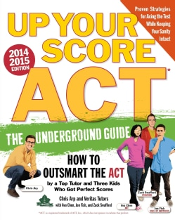 Up Your Score ACT, 2014-2015: The Underground Guide (Paperback)