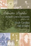 Palmetto Profiles: The South Carolina Encyclopedia Guide to the South Carolina Hall of Fame (Paperback)
