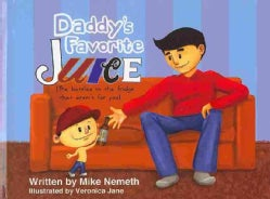 Daddy's Favorite Juice: The Bottles in the Fridge That Aren't for You (Hardcover)