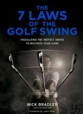 The 7 Laws Of The Golf Swing: Visualizing The Perfect Swing To Maximize Your Game (Hardcover)