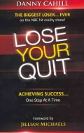 Lose Your Quit: Achieving Success... One Step at a Time (Paperback)