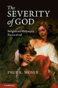 The Severity of God: Religion and Philosophy Reconceived (Hardcover)