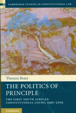 The Politics of Principle: The First South African Constitutional Court, 1995-2005 (Paperback)