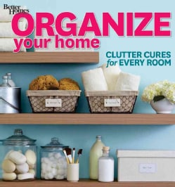 Organize Your Home: Clutter Cures for Every Room (Paperback)