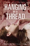 Hanging by a Thread (Paperback)