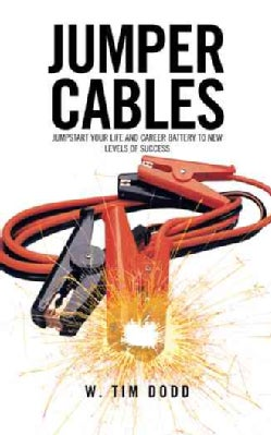 Jumper Cables: Jumpstart Your Life and Career Battery to New Levels of Success (Paperback)