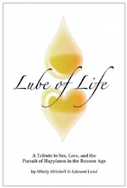 Lube of Life: A Tribute to Sex, Love, and the Pursuit of Happiness in the Boomer Age (Paperback)