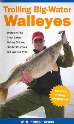 Trolling Big-Water Walleyes: Secrets of the Great Lakes Fishing Guides, Charter Captains, and Walleye Pros (Spiral bound)