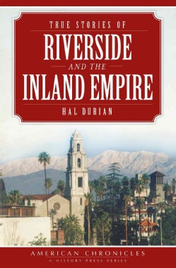 True Stories of Riverside and the Inland Empire (Paperback)