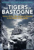 The Tigers of Bastogne: Voices of the 10th Armored Division During the Battle of the Bulge (Hardcover)
