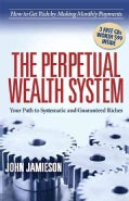 The Perpetual Wealth System: Your Path to Systematic and Guaranteed Riches (Paperback)
