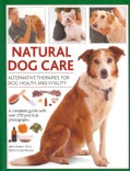 Natural Dog Care: Alternative Therapies for Dog Health and Vitality (Hardcover)