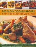 200 Slow Cooker Recipes & How to Get the Best from Your Machine: Delicious Mouthwatering Dishes to Make in a Slow... (Paperback)