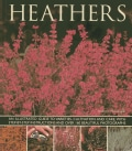 Heathers: An Illustrated Guide to Varieties, Cultivation and Care, With Step-By-Step Instructions and Over 160 Be... (Paperback)