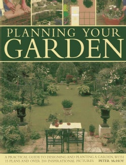 Planning Your Garden: A Practical Guide to Designing and Planting Your Garden, With 15 Plans and over 200 Inspira... (Paperback)