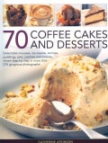 70 Coffee Cakes and Desserts: Delectable mousses, ice creams, terrines, puddings, pies, pastries and cookies, sow... (Paperback)
