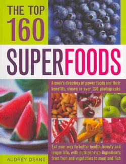 The Top 160 Superfoods: A Cook's Directory of Power Foods and Their Benefits, Shown in over 200 Photographs (Paperback)