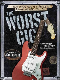 The Worst Gig: From Psycho Fans to Stage Riots, Famous Musicians Tell All (Paperback)