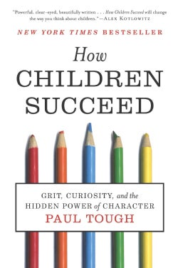 How Children Succeed: Grit, Curiosity, and the Hidden Power of Character (Paperback)