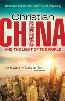 Christian China and the Light of the World: Miraculous Stories from China's Great Awakening (Paperback)