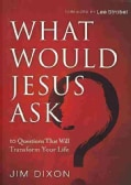 What Would Jesus Ask?: 10 Questions That Will Transform Your Life (Paperback)