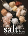 The Salt Book: Your Guide to Salting Wisely and Well, with Recipes (Paperback)