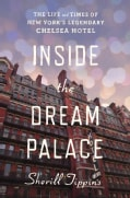 Inside the Dream Palace: The Life and Times of New York's Legendary Chelsea Hotel (Hardcover)