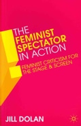 The Feminist Spectator in Action: Feminist Criticism for the Stage and Screen (Paperback)
