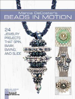 Marcia DeCoster's Beads in Motion: 24 Jewelry Projects That Spin, Sway, Swing, and Slide (Paperback)