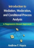 Introduction to Mediation, Moderation, and Conditional Process Analysis: A Regression-Based Approach (Hardcover)