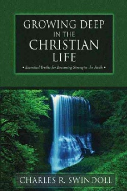 Growing Deep in the Christian Life: Essential Truths for Becoming Strong in the Faith (Paperback)