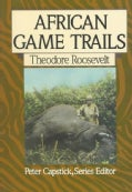 African Game Trails: An Account of the African Wanderings of an American Hunter-Naturalist (Hardcover)