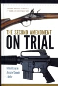 The Second Amendment on Trial: Critical Essays on District of Columbia v. Heller (Hardcover)
