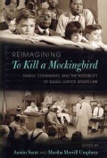 Reimagining to Kill a Mockingbird: Family, Community, and the Possibility of Equal Justice Under Law (Paperback)