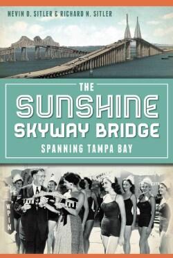 The Sunshine Skyway Bridge: Spanning Tampa Bay (Paperback)