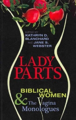 Lady Parts: Biblical Women and the Vagina Monologues (Paperback)