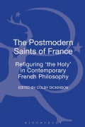 The Postmodern Saints of France: Refiguring 'the holy' in contemporary French philosophy (Hardcover)
